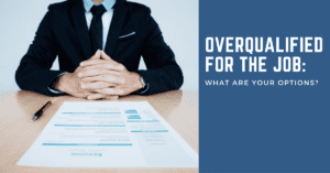 Overqualified for the Job_ What Are Your Options
