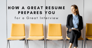 How a Great Resume Prepares You for a Great Interview