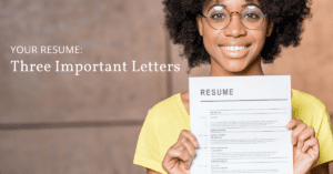 Your Resume: Three Important Letters