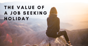 The Value of a Job Seeking Holiday