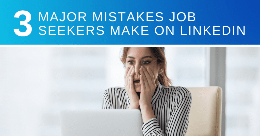 Three Major Mistakes Job Seekers Make on LinkedIn